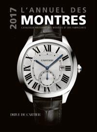 L'annuel des montres 2017 : catalogue raisonné des modèles et des fabricants