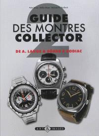 Guide des montres collector. Volume 2, De A. Lange & Söhne à Zodiac