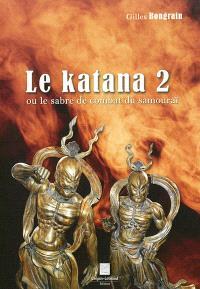 Le katana ou Le sabre de combat du samouraï. Volume 2