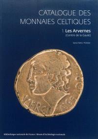 Catalogue des monnaies celtiques. Volume 1, Les Arvernes : centre de la Gaule
