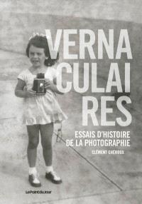Vernaculaires : essais d'histoire de la photographie