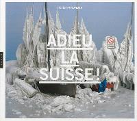 Adieu la Suisse ! : exposition, Montpellier, Pavillon populaire, du 15 novembre 2012 au 10 mars 2013