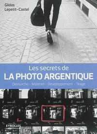 Les secrets de la photo argentique : démarche, matériel, développement, tirage