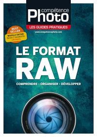 Compétence photo, hors série : les guides pratiques, Le format RAW : comprendre, organiser, développer