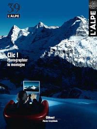 Alpe (L'). n° 39, Clic ! : photographier la montagne