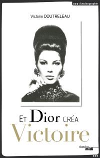 Et Dior créa Victoire. Suivi de Dialogue avec une muse contemporaine
