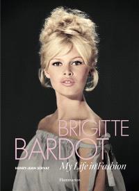 Brigitte Bardot : my life in fashion