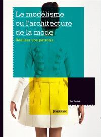 Le modélisme ou L'architecture de la mode : réalisez vos patrons