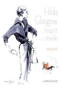 Hilda Glasgow ou L'esprit de la mode : 1940-1970