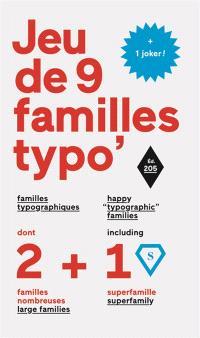 Jeu de 9 familles typo' : familles typographiques : dont 2 familles nombreuses + 1 superfamille + 1 joker ! = happy typographic families : 2 large families + 1 superfamily + 1 joker !