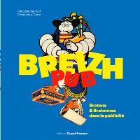 Breizh pub : Bretons & Bretonnes dans la publicité