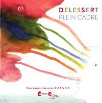 Delessert : plein cadre : ouvrage édité à l'occasion de l'exposition des oeuvres d'Etienne Delessert à l'Ecole Estienne en janvier 2013