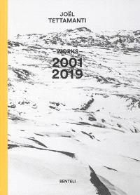 Joël Tettamanti : works 2001-2019