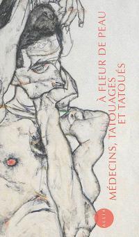 A fleur de peau : médecins, tatouages et tatoués, 1880-1910