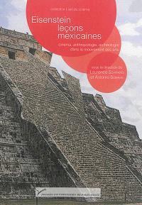 Eisenstein, leçons mexicaines : cinéma, anthropologie, archéologie dans le mouvement des arts