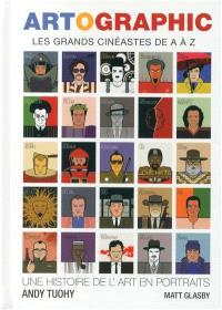 Artographic : les grands cinéastes de A à Z : une histoire de l'art en portraits