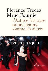 L'actrice française est une femme comme les autres (enfin presque)