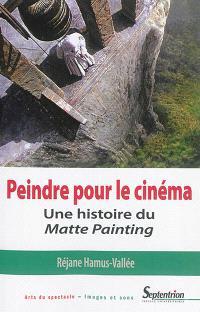 Peindre pour le cinéma : une histoire du Matte painting