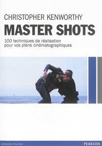 Master shots : 100 techniques de réalisation pour vos plans cinématographiques
