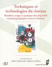 Techniques et technologies du cinéma : modalités, usages et pratiques des dispositifs cinématographiques à travers l'histoire
