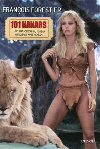 Les 101 nanars du cinéma : une anthologie du cinéma affligeant, mais hilarant