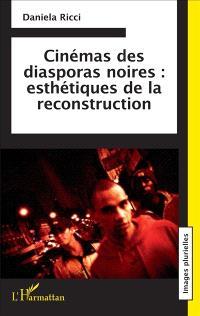 Cinémas des diasporas noires : esthétiques de la reconstruction