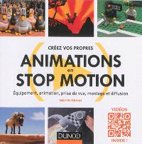 Créez vos propres animations en stop motion : équipement, animation, prise de vue, montage et diffusion