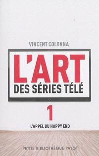 L'art des séries télé. Volume 1, L'appel du happy end