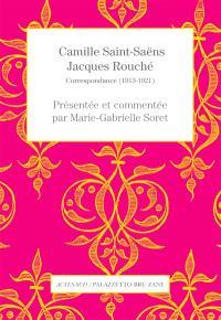Camille Saint-Saëns, Jacques Rouché : correspondance (1913-1921)