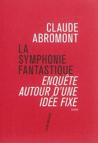 La Symphonie fantastique : enquête autour d'une idée fixe