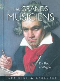 Les grands musiciens : de Bach à Wagner