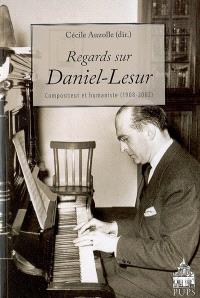 Regards sur Daniel-Lesur : compositeur et humaniste (1908-2002)