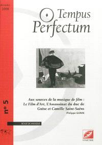 Tempus perfectum : revue de musique. n° 5, Aux sources de la musique de film : Le Film d'art, L'Assassinat du duc de Guise et Camille Saint-Saëns