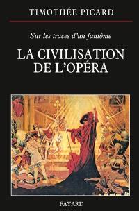 La civilisation de l'opéra : sur les traces d'un fantôme