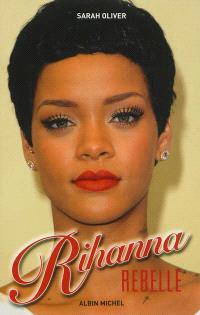 Rihanna : rebelle