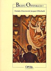 Bravo Offenbach ! : spectacle réalisé à partir d'extraits d'oeuvres de Jacques Offenbach