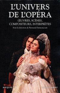 L'univers de l'opéra : oeuvres, scènes, compositeurs, interprètes