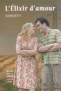 Avant-scène opéra (L'). n° 288, L'élixir d'amour : melodramma giocoso en deux actes