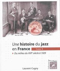 Une histoire du jazz en France. Volume 1, Du milieu du XIXe siècle à 1929