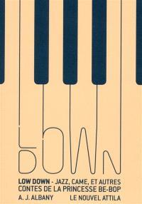 Low down : jazz, came, et autres contes de la princesse be-bop