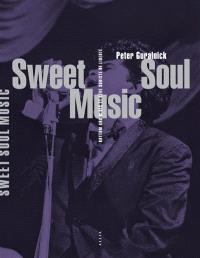 Sweet soul music : rhythm & blues et rêve sudiste de liberté