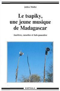 Le tsapiky, une jeune musique de Madagascar : ancêtres, cassettes et bals-poussière