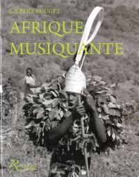 Afrique musiquante : musiciennes et musiciens traditionnels d'Afrique noire au siècle dernier