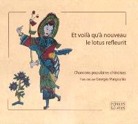 Et voilà qu'à nouveau le lotus refleurit : chansons populaires chinoises : IIe-XVIIIe siècles