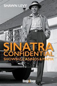 Sinatra confidential : showbiz, casinos et mafia, le Rat Pack à Las Vegas