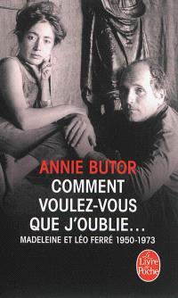 Comment voulez-vous que j'oublie... : Madeleine et Léo Ferré, 1950-1973