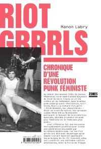 Riot grrrls : chronique d'une révolution punk féministe