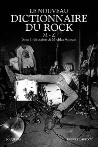 Le nouveau dictionnaire du rock : blues, country, électro, folk, hip-hop, metal, pop, reggae, rock'n'roll, rock indépendant, soul, M-Z