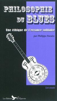 Philosophie du blues : une éthique de l'errance solitaire : essai