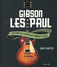 Gibson Les Paul : l'histoire de la guitare qui changea le rock